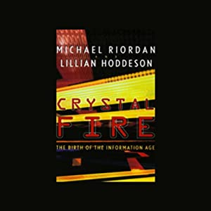 Crystal Fire: The Birth of the Information Age | [Michael Riordan, Lillian Hoddeson]