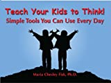 Teach Your Kids to Think: Simple Tools You Can Use Every Day