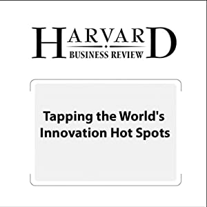 Tapping the World's Innovation Hot Spots (Harvard Business Review) Periodical