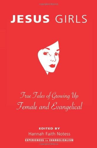 Jesus Girls: True Tales of Growing Up Female and Evangelical (Experiences in Evangelicalism)