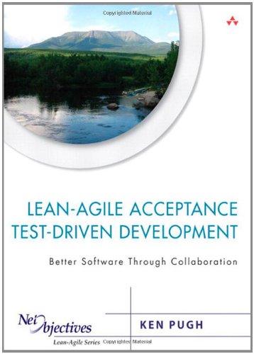 Lean-Agile Acceptance Test-Driven Development:Better Software Through Collaboration (Net Objectives Lean-Agile Series)