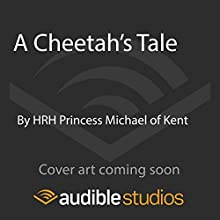 A Cheetah's Tale Audiobook by  HRH Princess Michael of Kent Narrated by To Be Announced