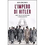 L'impero di Hitler. Come i nazisti governavano l'Europa occupatadi Mark Mazower