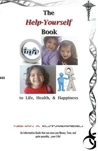The Help-Yourself Book to Life, Health, & Happiness: 'An Informative Guide that can save you Money, Time, and quite possibly....your Life!