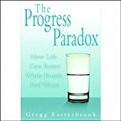 The Progress Paradox: How Life Gets Better While People Feel Worse | [Gregg Easterbrook]