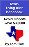 Texas Living Trust Handbook: How to Create a Living Trust in Texas and Save $30k in Probate Fees