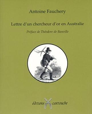 Lettre d'un chercheur d'or en Australie de Antoine Fauchery