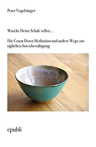 wasche-deine-schale-selbst-die-count-down-meditation-und-andere-wege-zur-taglichen-stressbewaltigung