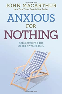 Anxious for Nothing Study by John Macarthur