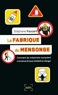La fabrique du mensonge : comment les industriels manipulent la science et nous mettent en danger, Foucart, Stéphane