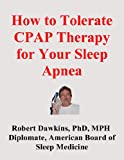How to Tolerate CPAP Therapy for Your Sleep Apnea