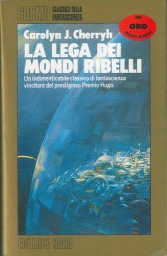 CAROLYN J.CHERRYH: LA LEGA DEI MONDI RIBELLI
