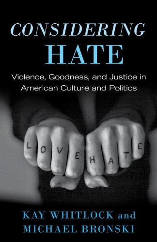 Considering Hate: Violence, Goodness, and Justice in American Culture and Politics
