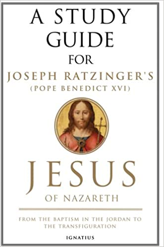 A Study Guide for Joseph Ratzinger's Jesus of Nazareth: From the Baptism in the Jordan to the Transfiguration