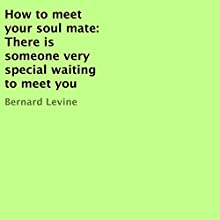 How to Meet Your Soul Mate: There Is Someone Very Special Waiting to Meet You Audiobook by Bernard Levine Narrated by Cathy Schrecongost