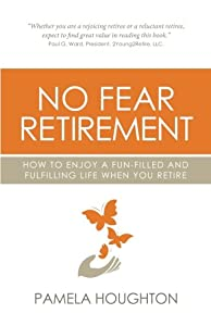 No Fear Retirement: How To Enjoy A Fun-Filled and Fulfilling Life When You Retire from Rethink Press Limited