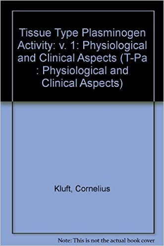 Tissue Type Plasminogen Activity, Volume I (T-Pa : Physiological and Clinical Aspects)