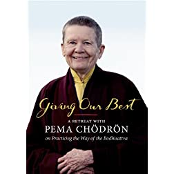 Giving Our Best: A Retreat with Pema Chodron on Practicing the Way of the Bodhisattva