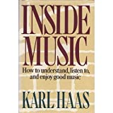 Inside Music: How to Understand, Listen To, and Enjoy Good Music (0385185367) by Karl Haas
