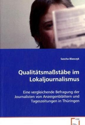 Qualitätsmaßstäbe im Lokaljournalismus: Eine vergleichende Befragung der Journalisten von Anzeigenblättern und Tageszeitungen in Thüringen