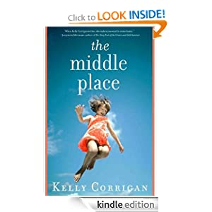 Kindle Daily Deal: The Middle Place, by Kelly Corrigan. Publisher: Hyperion e-books (January 8, 2008)