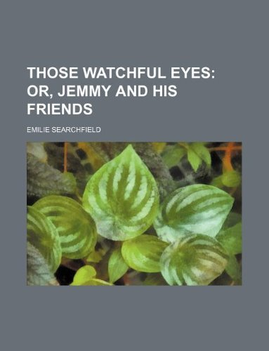 Those watchful eyes;  or, Jemmy and his friends