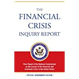 By Phil Angelides Bill Thomas: The Financial Crisis Inquiry Report: Final Report of the National Commission on the Causes of the Financial and Economic Crisis in the United States