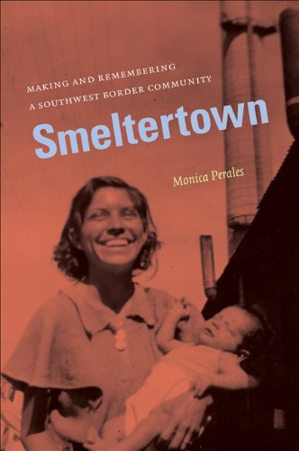 Smeltertown: Making and Remembering a Southwest Border...