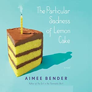 The Particular Sadness of Lemon Cake | [Aimee Bender]