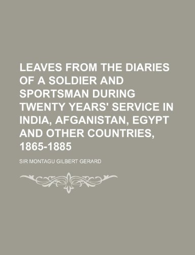 Leaves from the Diaries of a Soldier and Sportsman During Twenty Years' Service in India, Afganistan, Egypt and Other Countries, 1865-1885