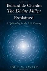 Teilhard De Chardin-The Divine Milieu Explained: A Spirituality for the 21st Century