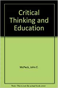 critical thinking and education mcpeck Find critical thinking and education by mcpeck, john e at biblio uncommonly good collectible and rare books from uncommonly good booksellers.