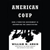 American Coup: How a Terrified Government Is Destroying the Constitution   [William M. Arkin]