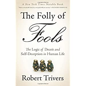Learn more about the book, The Folly of Fools: The Logic of Deceit & Self-Deception in Human Life