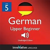 Learn German - Level 5: Upper Beginner German, Volume 2: Lessons 1-40: Beginner German #4 |  Innovative Language Learning