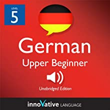 Learn German - Level 5: Upper Beginner German, Volume 2: Lessons 1-40 (       UNABRIDGED) by Innovative Language Learning Narrated by Widar Wendt