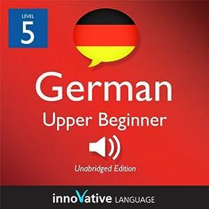 Learn German - Level 5: Upper Beginner German, Volume 2: Lessons 1-40 Audiobook