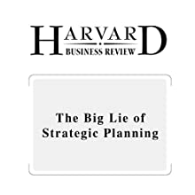 The Big Lie of Strategic Planning (Harvard Business Review) (       UNABRIDGED) by Roger L. Martin Narrated by Todd Mundt