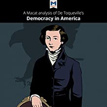 A Macat Analysis of Alexis De Tocqueville's Democracy in America | Livre audio Auteur(s) : Elizabeth Morrow Narrateur(s) :  Macat.com