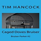 Caged Doves Bruiser: Bruiser Parker, Book 2 | Tim Hancock