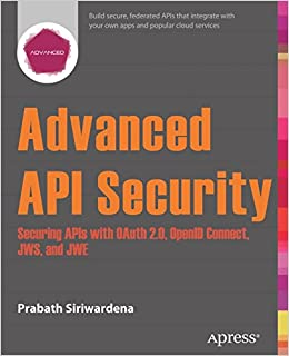 Advanced API Security - Securing APIs with OAuth 2.0, OpenID Connect, JWS, and JWE