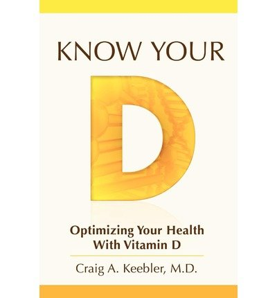 -know-your-d-optimizing-your-health-with-vitamin-d-by-keebler-md-craig-a-author-jun-04-2010-paperbac