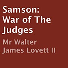 Samson: War of the Judges (       UNABRIDGED) by Walter James Lovett II Narrated by Adam Zens