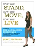 How You Stand, How You Move, How You Live: Learning the Alexander Technique to E