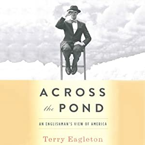 Across the Pond: An Englishman's View of America | [Terry Eagleton]