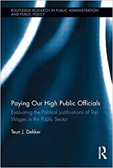 Paying Our High Public Officials: Evaluating the Political Justifications of Top Wages in the Public Sector (Routledge Research in Public Administration and Public Policy) online