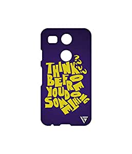 Vogueshell Think Before Printed Symmetry PRO Series Hard Back Case for LG Nexus 5X