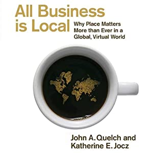 All Business Is Local: Why Place Matters More Than Ever in a Global, Virtual World | [John A. Quelch, Katherine E. Jocz]