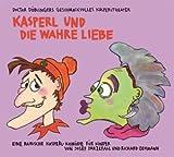 Image de Kasperl und die wahre Liebe: Doctor Döblingers geschmackvolles Kasperltheater. Ein bayrisches Kaspe
