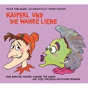 Kasperl und die wahre Liebe: Doctor Döblingers geschmackvolles Kasperltheater. Ein bayrisches Kaspe